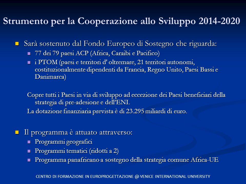 Strumento per la Cooperazione allo Sviluppo 2014-2020 Sarà sostenuto dal Fondo Europeo di Sostegno che riguarda: Sarà sostenuto dal Fondo Europeo di S