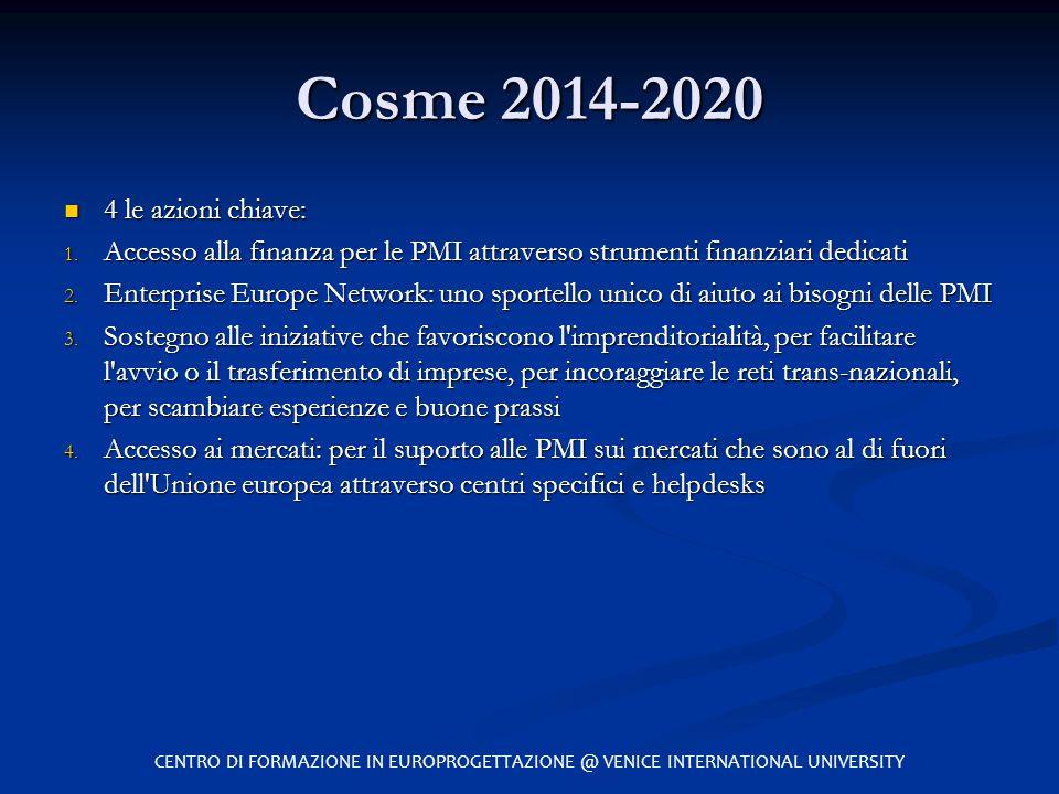 Cosme 2014-2020 4 le azioni chiave: 4 le azioni chiave: 1. Accesso alla finanza per le PMI attraverso strumenti finanziari dedicati 2. Enterprise Euro