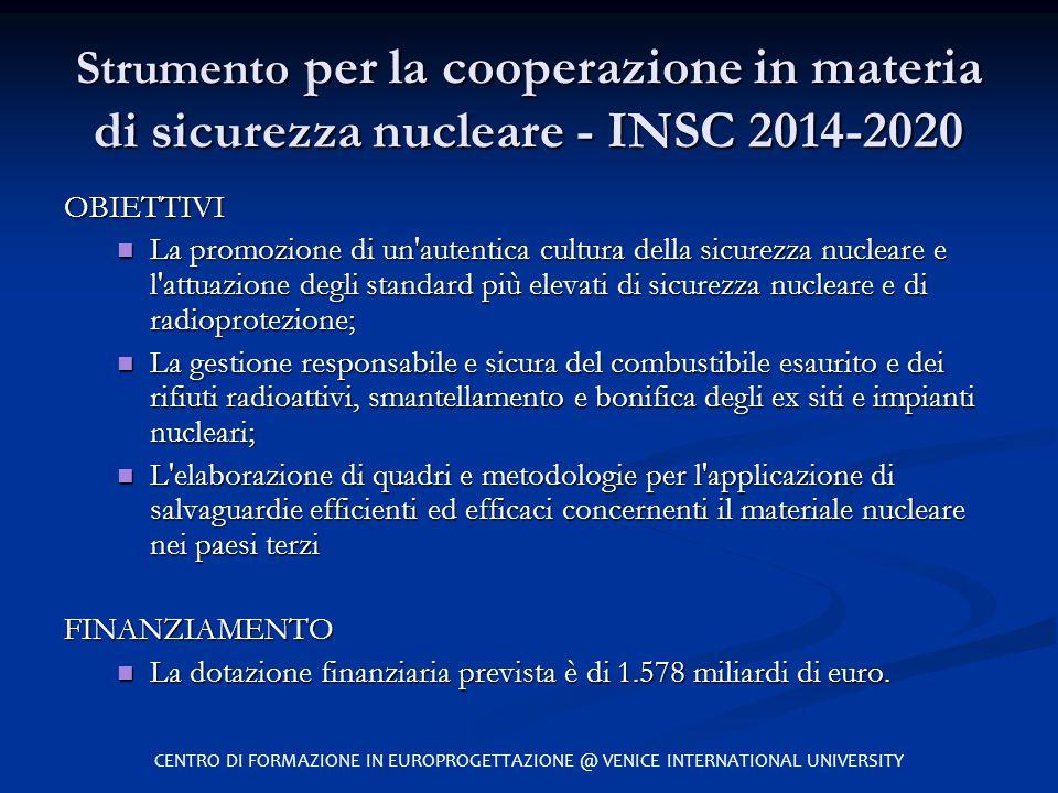 Strumento per la cooperazione in materia di sicurezza nucleare - INSC 2014-2020 OBIETTIVI La promozione di un'autentica cultura della sicurezza nuclea