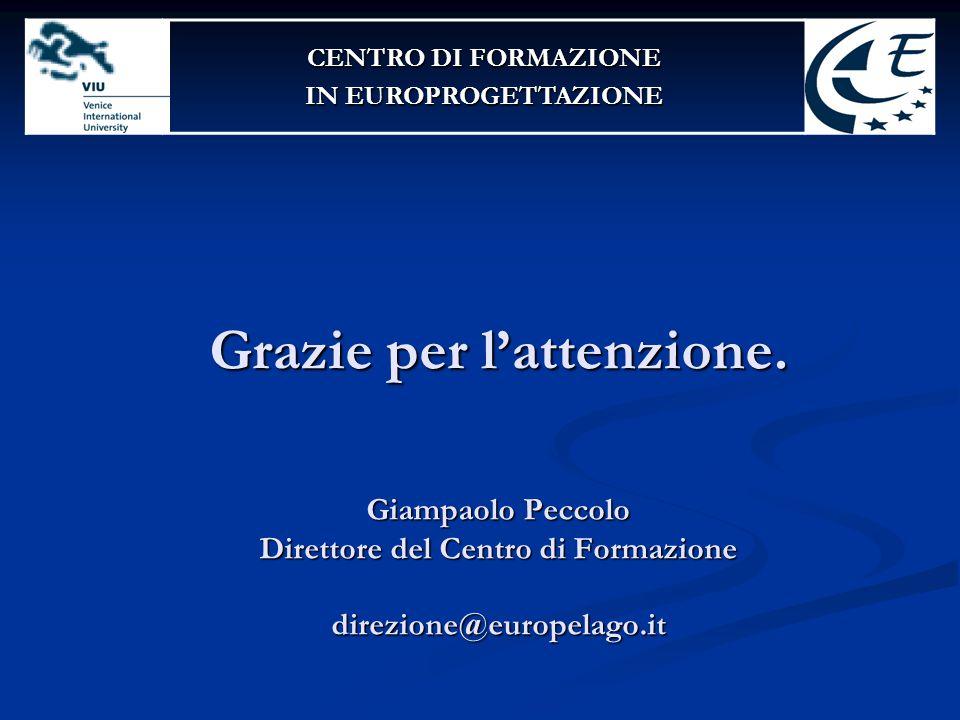 Grazie per l'attenzione. Giampaolo Peccolo Direttore del Centro di Formazione direzione@europelago.it CENTRO DI FORMAZIONE IN EUROPROGETTAZIONE