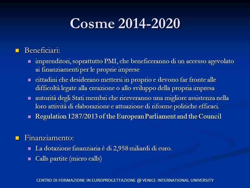 Cosme 2014-2020 Beneficiari: Beneficiari: imprenditori, soprattutto PMI, che beneficeranno di un accesso agevolato ai finanziamenti per le proprie imp