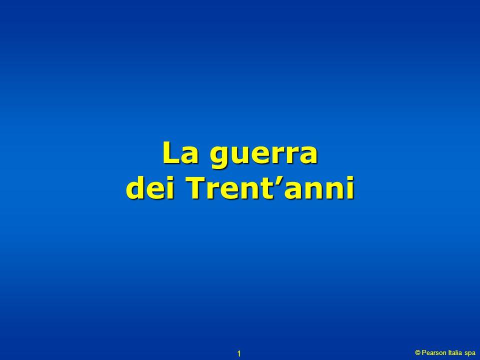 © Pearson Italia spa 1 La guerra dei Trent'anni
