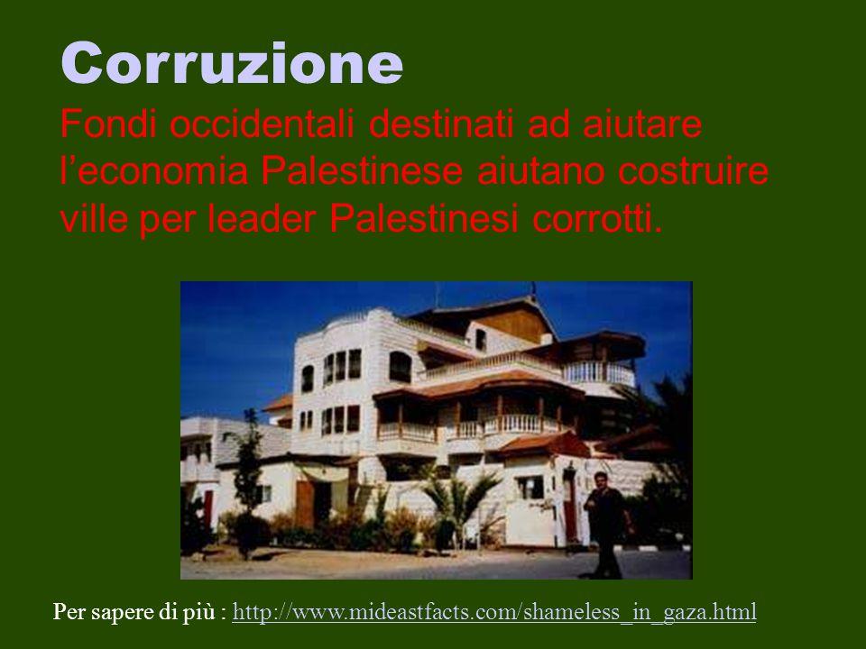 Corruzione Fondi occidentali destinati ad aiutare l'economia Palestinese aiutano costruire ville per leader Palestinesi corrotti. Per sapere di più :