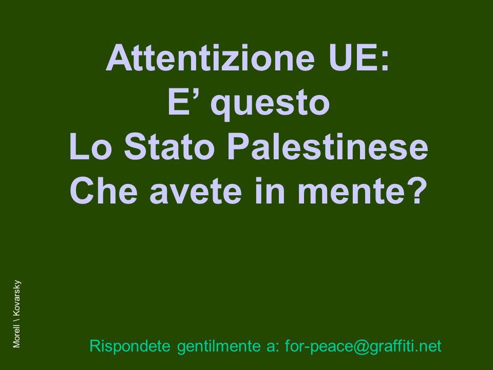 Attentizione UE: E' questo Lo Stato Palestinese Che avete in mente.