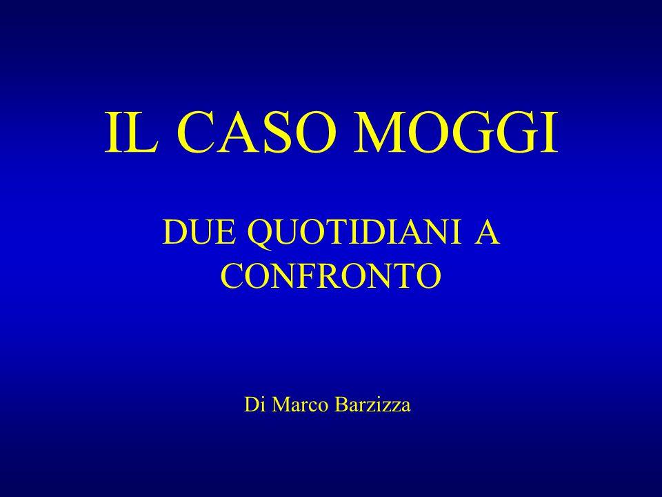IL CASO MOGGI DUE QUOTIDIANI A CONFRONTO Di Marco Barzizza