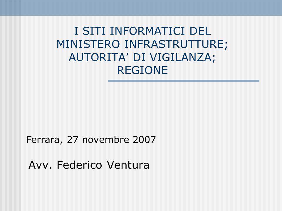 I SITI INFORMATICI DEL MINISTERO INFRASTRUTTURE; AUTORITA' DI VIGILANZA; REGIONE Avv. Federico Ventura Ferrara, 27 novembre 2007