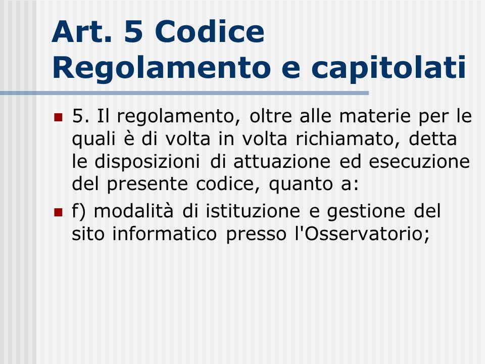 Art. 5 Codice Regolamento e capitolati 5. Il regolamento, oltre alle materie per le quali è di volta in volta richiamato, detta le disposizioni di att