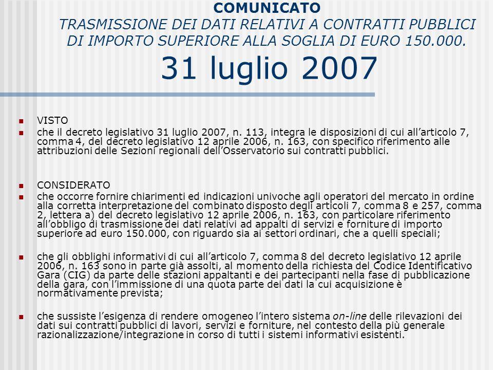 COMUNICATO TRASMISSIONE DEI DATI RELATIVI A CONTRATTI PUBBLICI DI IMPORTO SUPERIORE ALLA SOGLIA DI EURO 150.000. 31 luglio 2007 VISTO che il decreto l