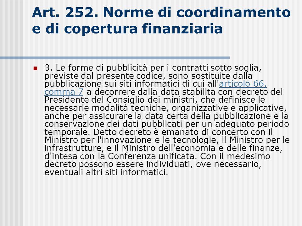 Art. 252. Norme di coordinamento e di copertura finanziaria 3. Le forme di pubblicità per i contratti sotto soglia, previste dal presente codice, sono