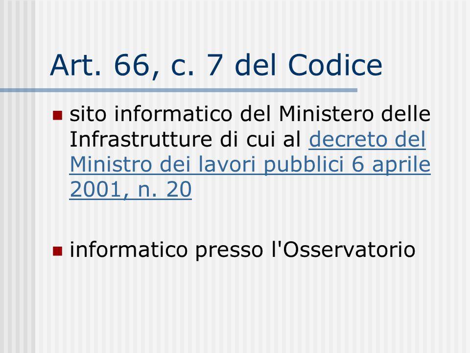 Art. 66, c. 7 del Codice sito informatico del Ministero delle Infrastrutture di cui al decreto del Ministro dei lavori pubblici 6 aprile 2001, n. 20de
