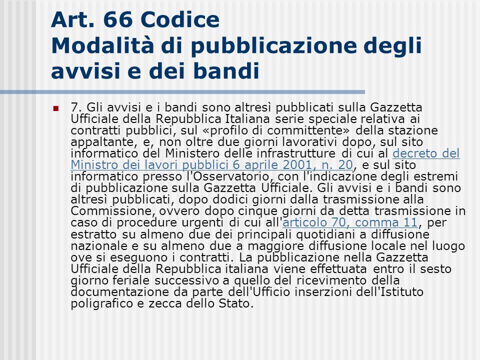 Art. 66 Codice Modalità di pubblicazione degli avvisi e dei bandi 7. Gli avvisi e i bandi sono altresì pubblicati sulla Gazzetta Ufficiale della Repub