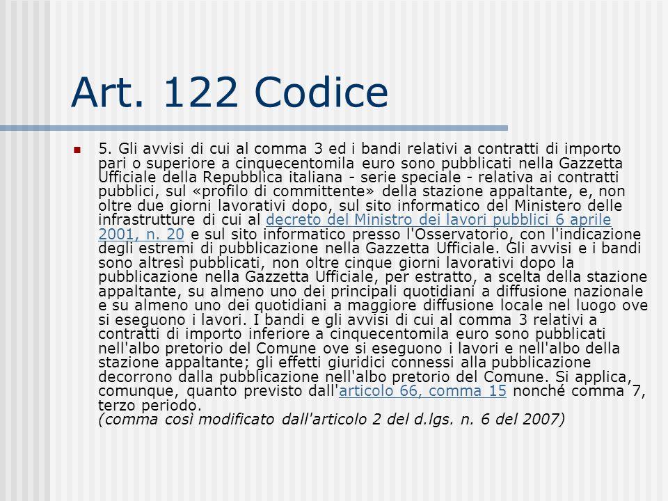 Art. 122 Codice 5. Gli avvisi di cui al comma 3 ed i bandi relativi a contratti di importo pari o superiore a cinquecentomila euro sono pubblicati nel