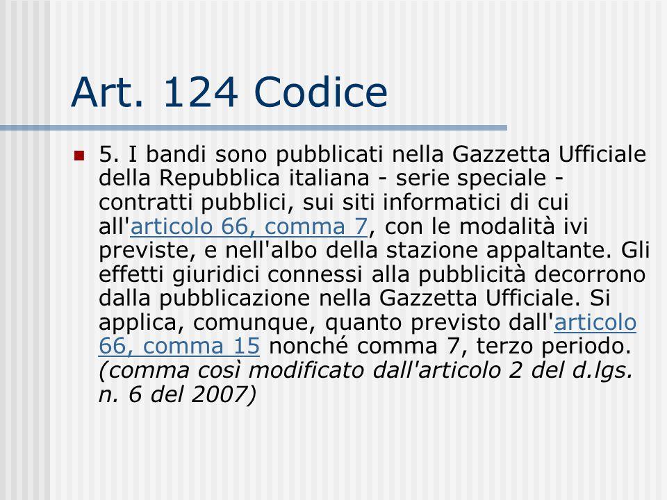 Art. 124 Codice 5. I bandi sono pubblicati nella Gazzetta Ufficiale della Repubblica italiana - serie speciale - contratti pubblici, sui siti informat