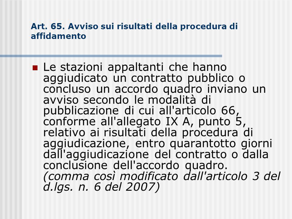 Art. 65. Avviso sui risultati della procedura di affidamento Le stazioni appaltanti che hanno aggiudicato un contratto pubblico o concluso un accordo