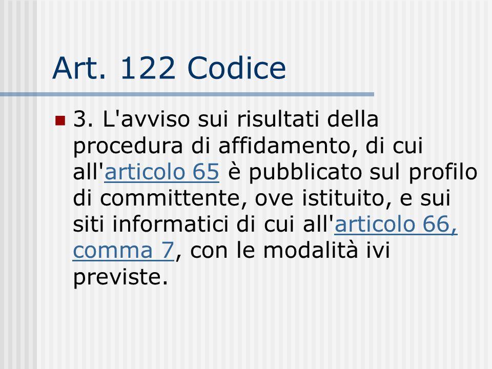 Art. 122 Codice 3. L'avviso sui risultati della procedura di affidamento, di cui all'articolo 65 è pubblicato sul profilo di committente, ove istituit