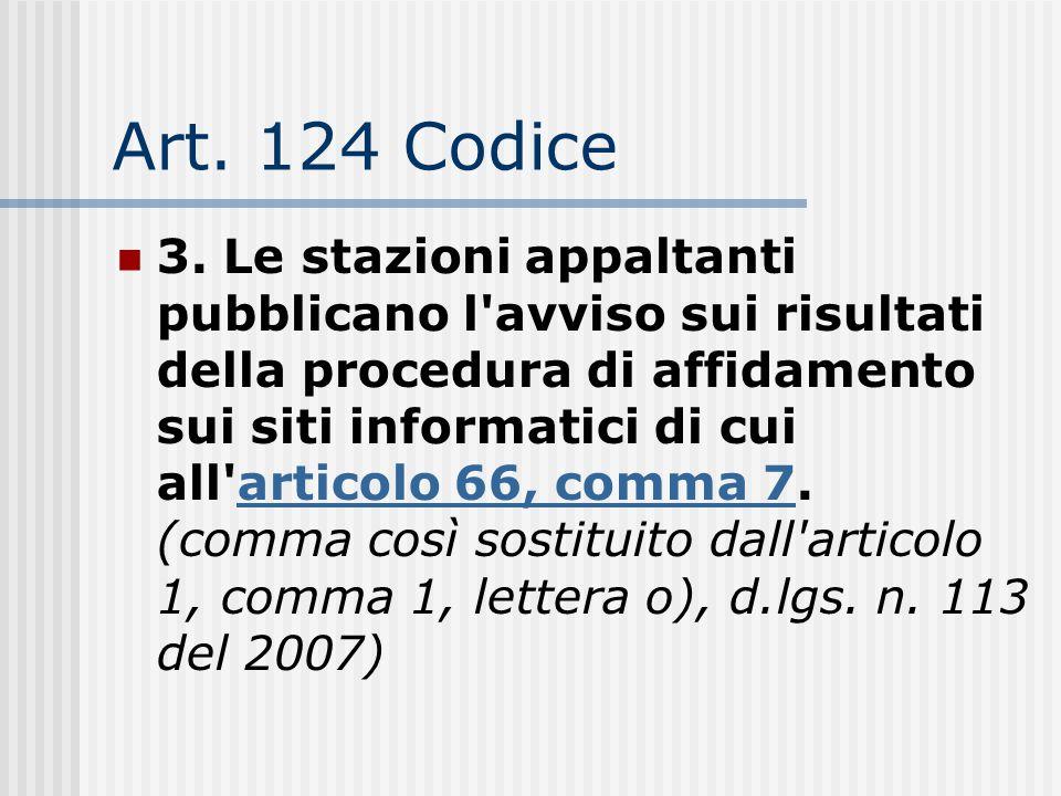 Art. 124 Codice 3. Le stazioni appaltanti pubblicano l'avviso sui risultati della procedura di affidamento sui siti informatici di cui all'articolo 66