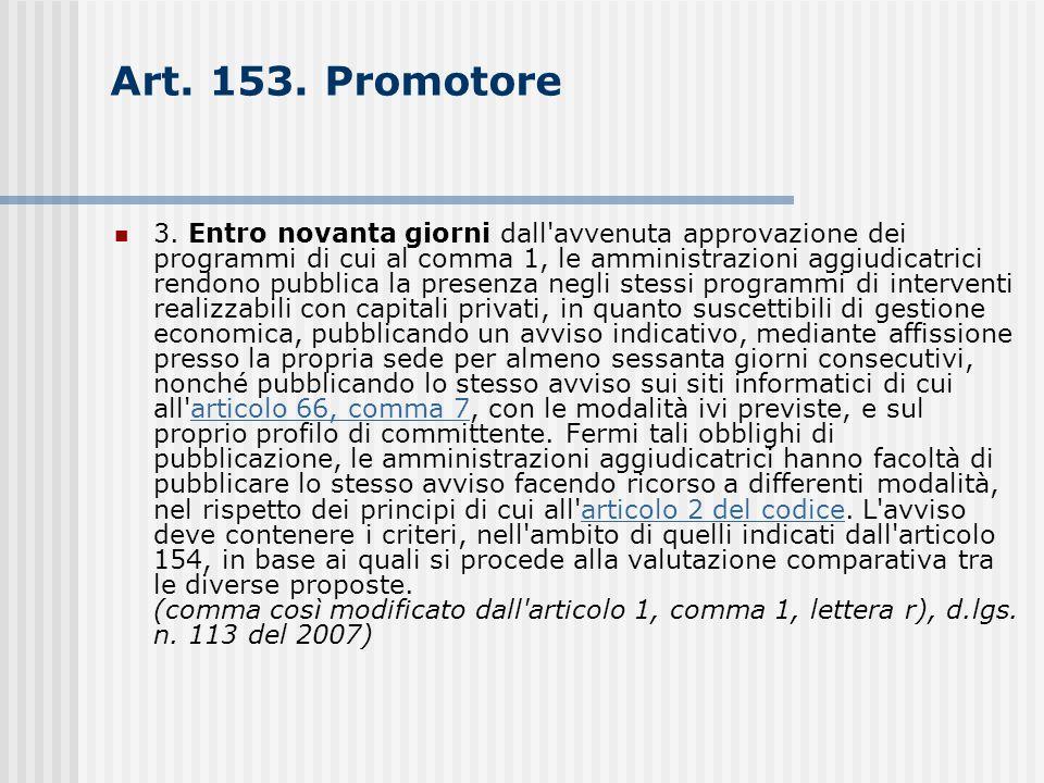 Art. 153. Promotore 3. Entro novanta giorni dall'avvenuta approvazione dei programmi di cui al comma 1, le amministrazioni aggiudicatrici rendono pubb