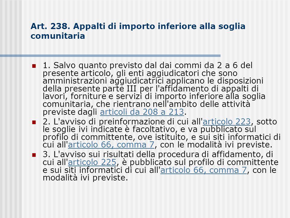 Art. 238. Appalti di importo inferiore alla soglia comunitaria 1. Salvo quanto previsto dal dai commi da 2 a 6 del presente articolo, gli enti aggiudi