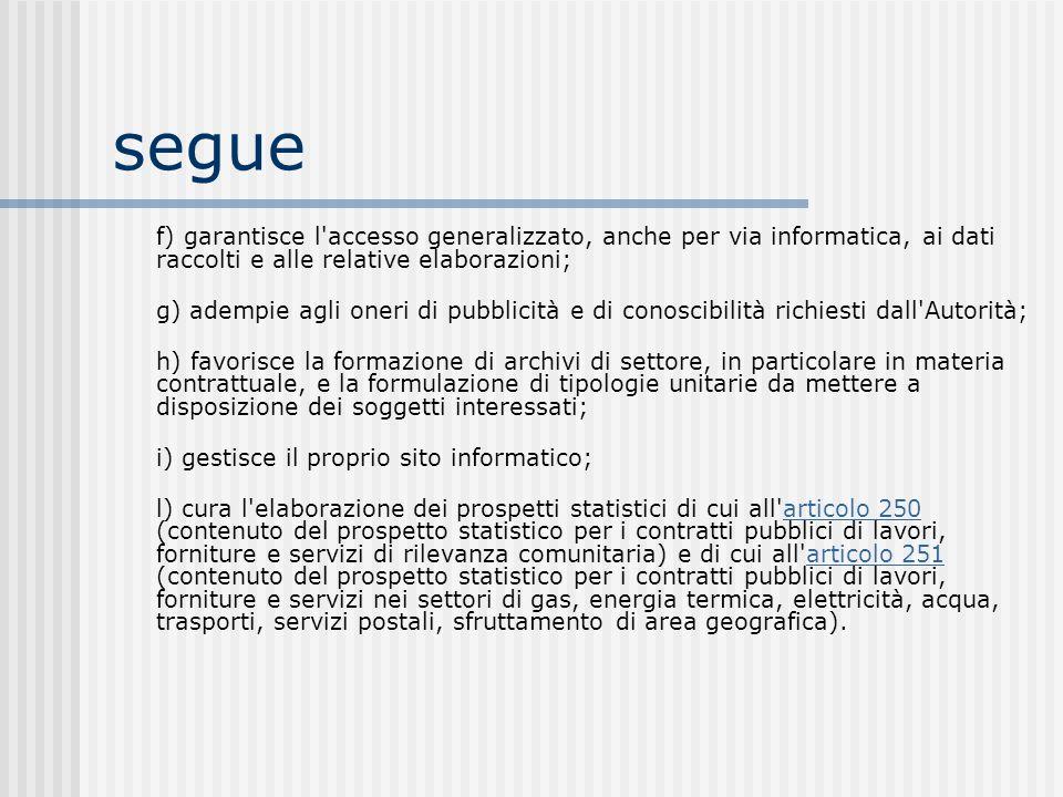 segue f) garantisce l'accesso generalizzato, anche per via informatica, ai dati raccolti e alle relative elaborazioni; g) adempie agli oneri di pubbli