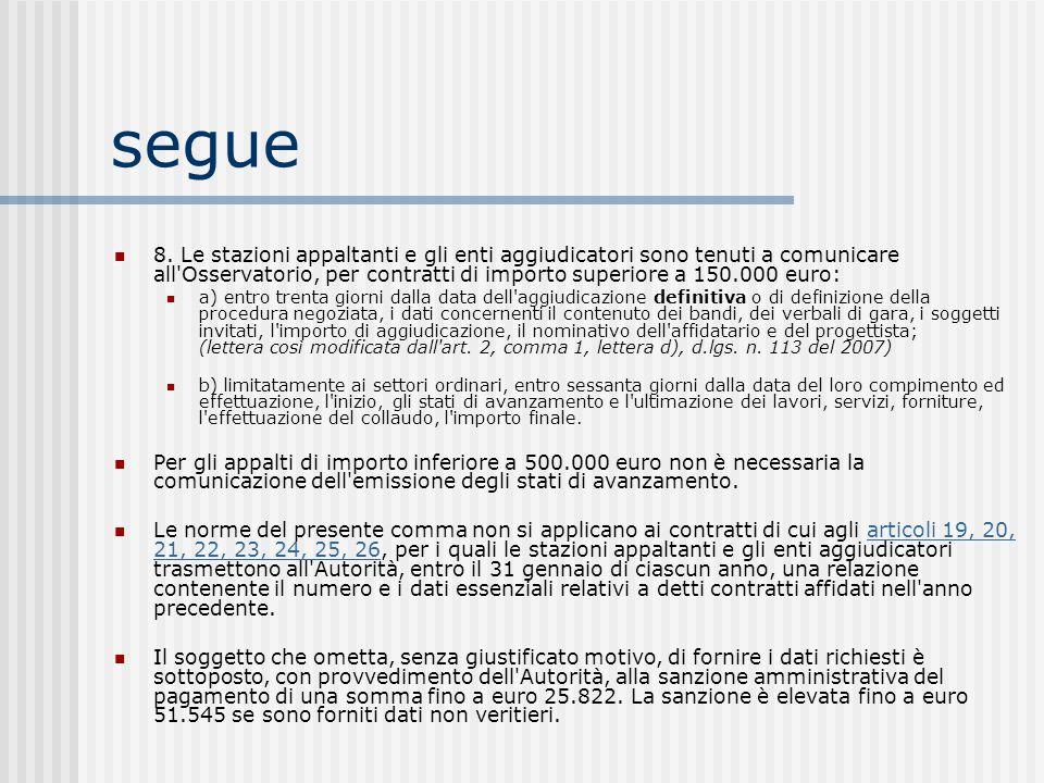 segue 8. Le stazioni appaltanti e gli enti aggiudicatori sono tenuti a comunicare all'Osservatorio, per contratti di importo superiore a 150.000 euro: