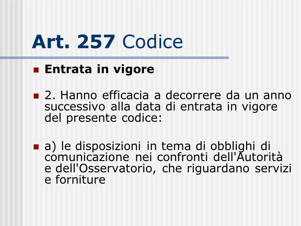 Art. 257 Codice Entrata in vigore 2. Hanno efficacia a decorrere da un anno successivo alla data di entrata in vigore del presente codice: a) le dispo