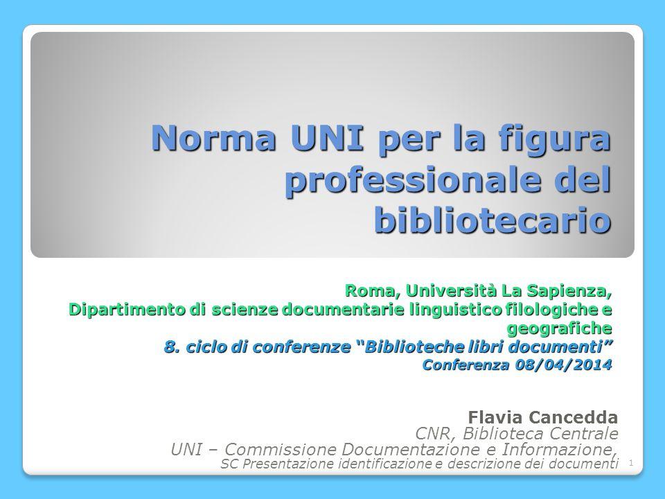 1 Norma UNI per la figura professionale del bibliotecario Roma, Università La Sapienza, Dipartimento di scienze documentarie linguistico filologiche e geografiche 8.