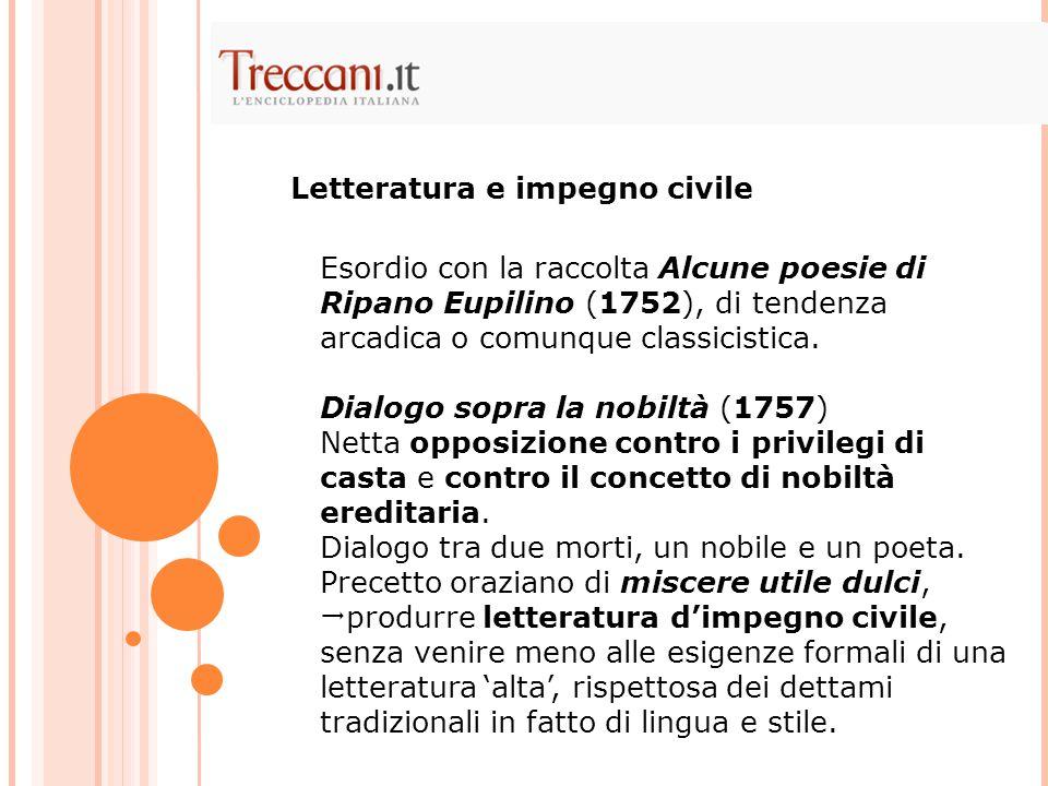 Esordio con la raccolta Alcune poesie di Ripano Eupilino (1752), di tendenza arcadica o comunque classicistica. Dialogo sopra la nobiltà (1757) Netta