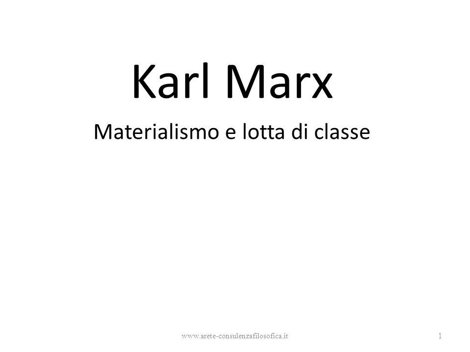 Karl Marx Materialismo e lotta di classe www.arete-consulenzafilosofica.it1