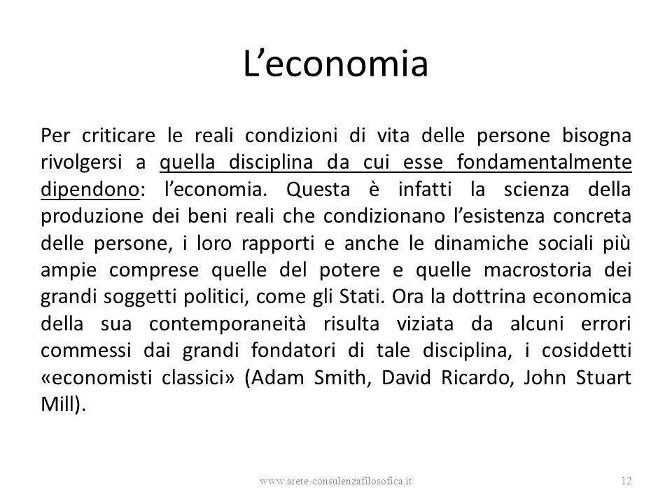 L'economia Per criticare le reali condizioni di vita delle persone bisogna rivolgersi a quella disciplina da cui esse fondamentalmente dipendono: l'economia.