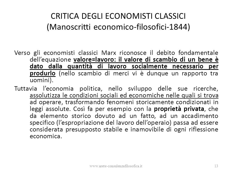 CRITICA DEGLI ECONOMISTI CLASSICI (Manoscritti economico-filosofici-1844) Verso gli economisti classici Marx riconosce il debito fondamentale dell'equ