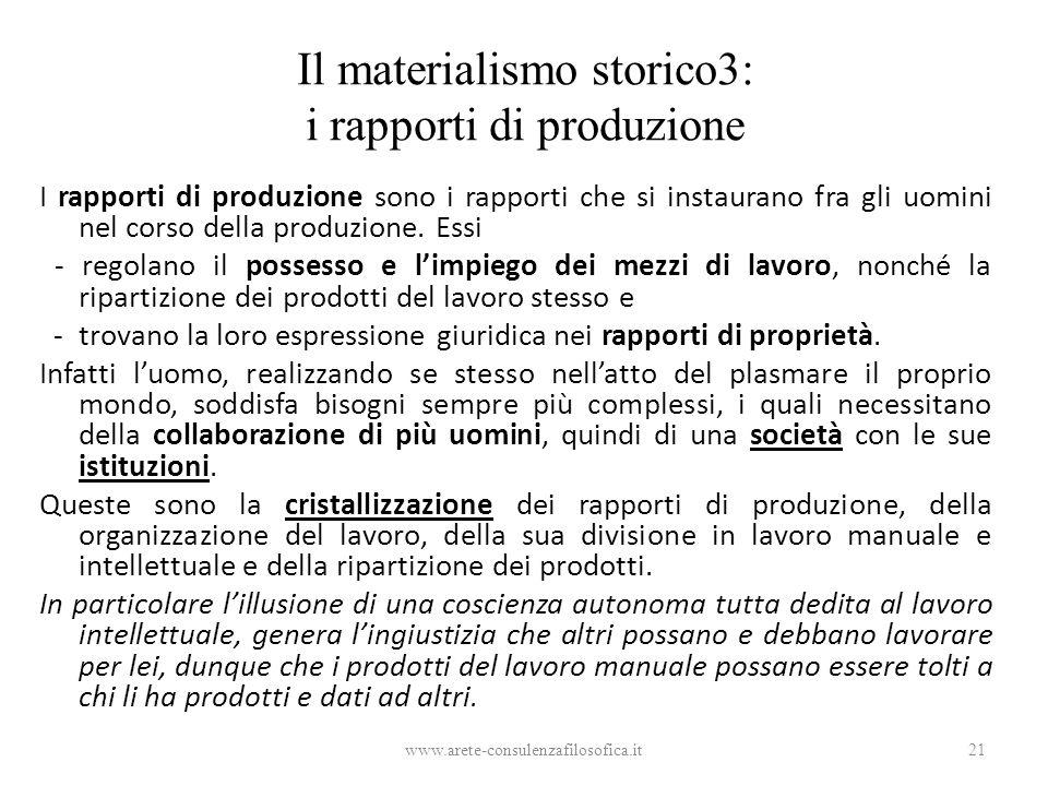 Il materialismo storico3: i rapporti di produzione I rapporti di produzione sono i rapporti che si instaurano fra gli uomini nel corso della produzion