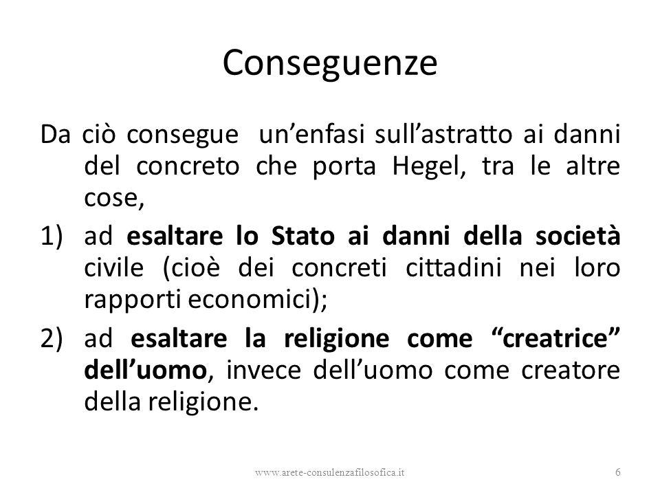 Conseguenze Da ciò consegue un'enfasi sull'astratto ai danni del concreto che porta Hegel, tra le altre cose, 1)ad esaltare lo Stato ai danni della so