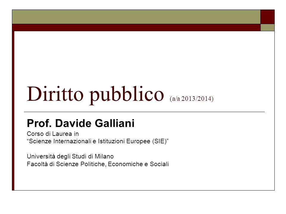 """Diritto pubblico (a/a 2013/2014) Prof. Davide Galliani Corso di Laurea in """"Scienze Internazionali e Istituzioni Europee (SIE)"""" Università degli Studi"""
