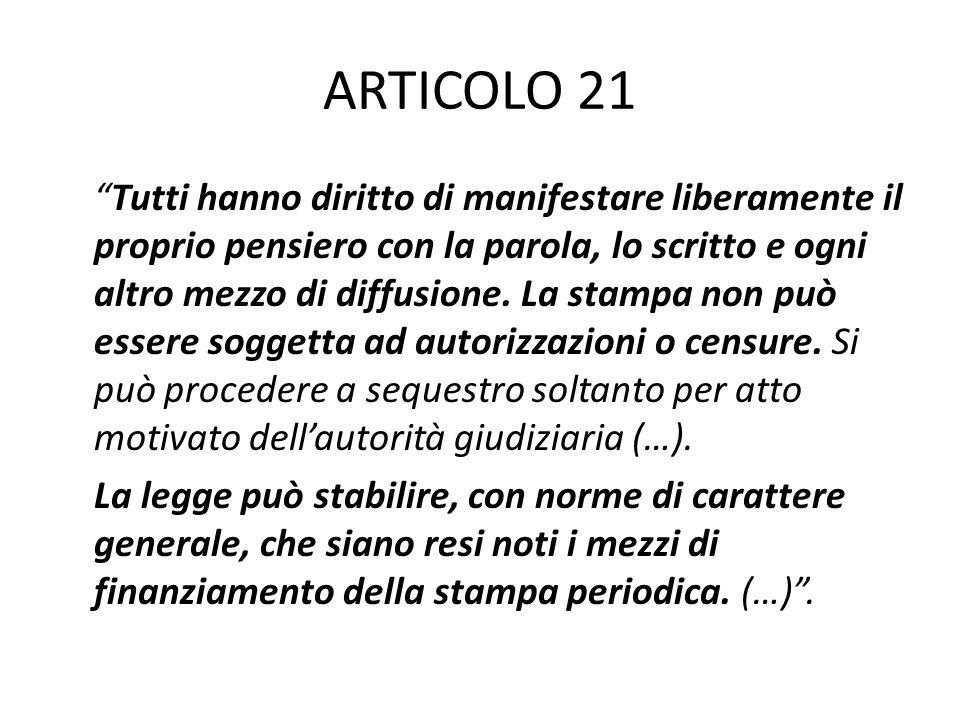 """ARTICOLO 21 """"Tutti hanno diritto di manifestare liberamente il proprio pensiero con la parola, lo scritto e ogni altro mezzo di diffusione. La stampa"""