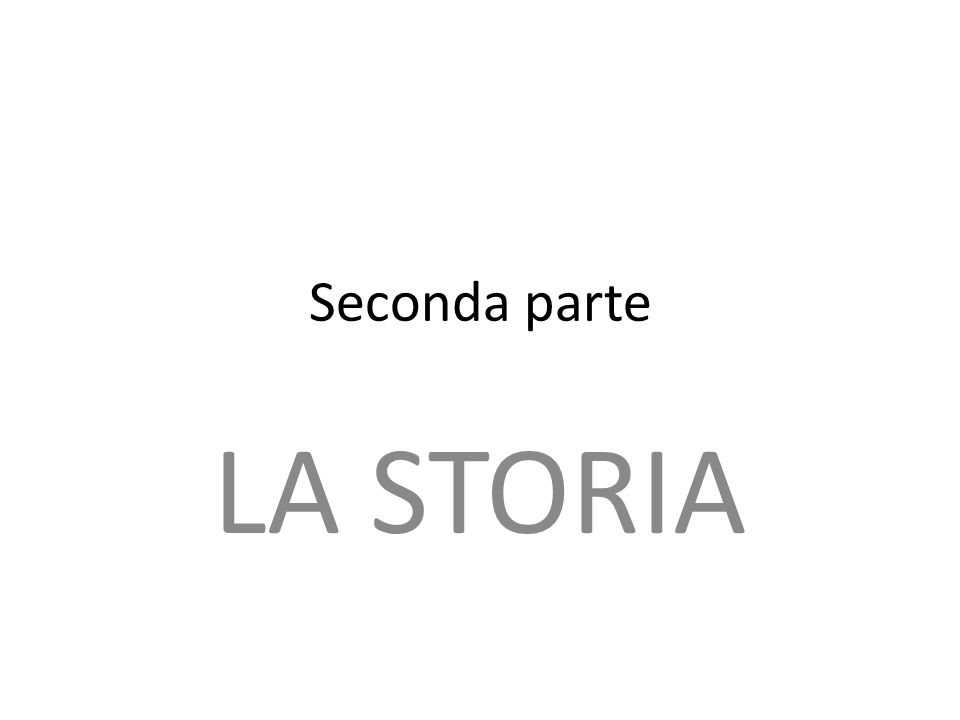 Seconda parte LA STORIA