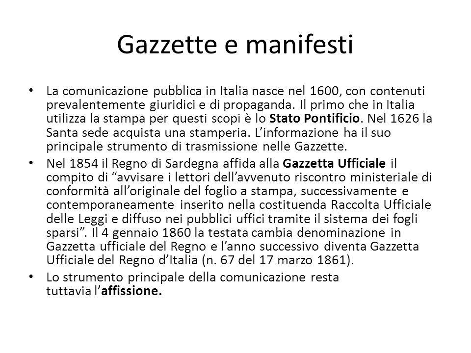 Gazzette e manifesti La comunicazione pubblica in Italia nasce nel 1600, con contenuti prevalentemente giuridici e di propaganda. Il primo che in Ital
