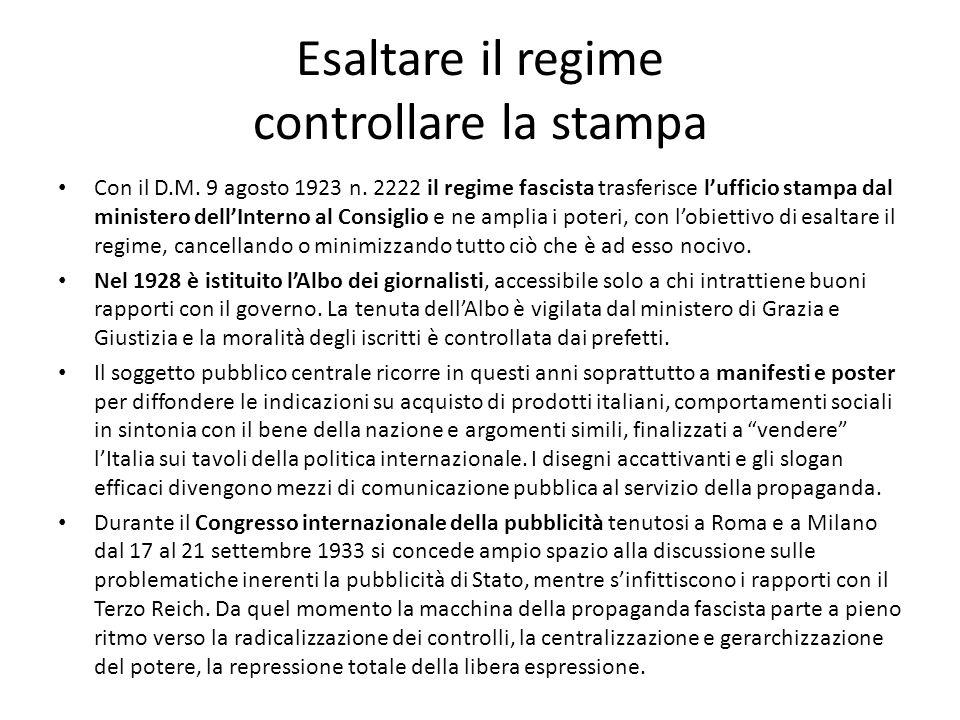 Esaltare il regime controllare la stampa Con il D.M. 9 agosto 1923 n. 2222 il regime fascista trasferisce l'ufficio stampa dal ministero dell'Interno