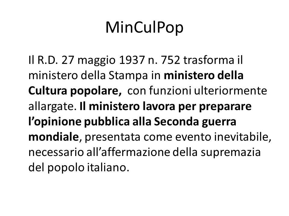 MinCulPop Il R.D. 27 maggio 1937 n. 752 trasforma il ministero della Stampa in ministero della Cultura popolare, con funzioni ulteriormente allargate.