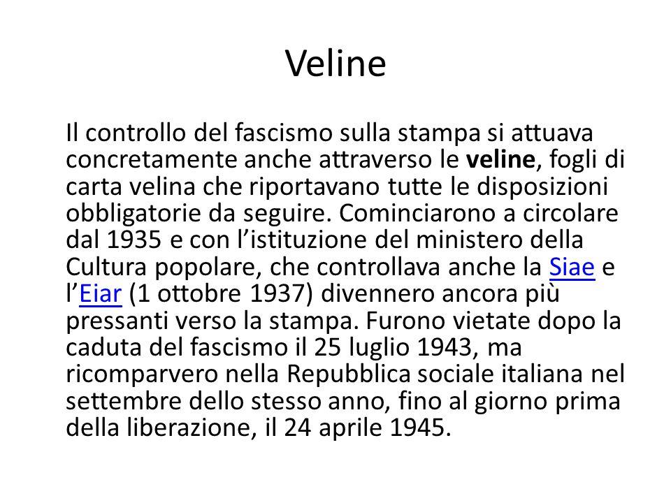 Veline Il controllo del fascismo sulla stampa si attuava concretamente anche attraverso le veline, fogli di carta velina che riportavano tutte le disp