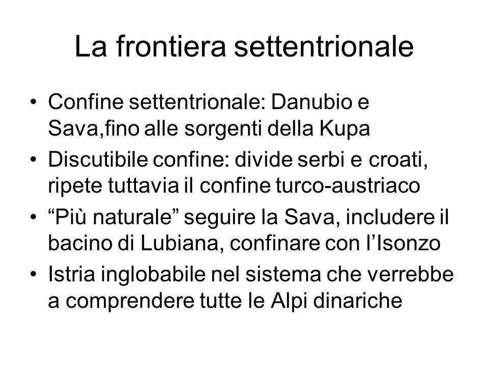 La frontiera settentrionale Confine settentrionale: Danubio e Sava,fino alle sorgenti della Kupa Discutibile confine: divide serbi e croati, ripete tu