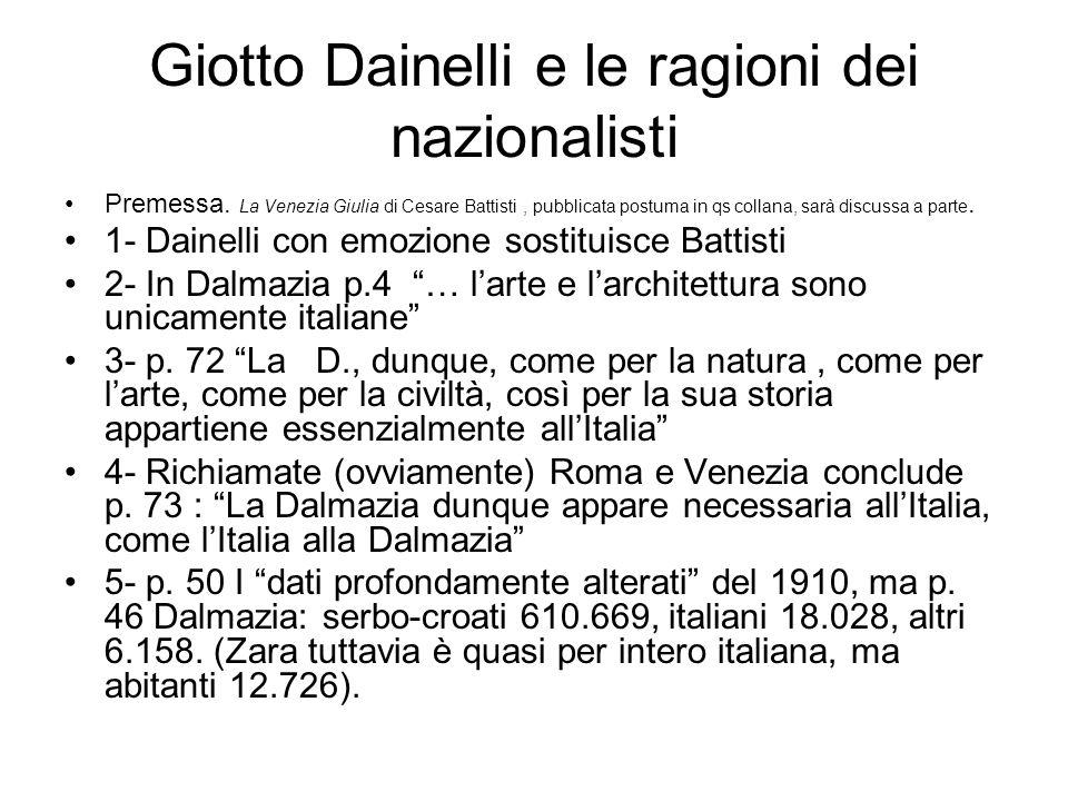 Giotto Dainelli e le ragioni dei nazionalisti Premessa. La Venezia Giulia di Cesare Battisti, pubblicata postuma in qs collana, sarà discussa a parte.