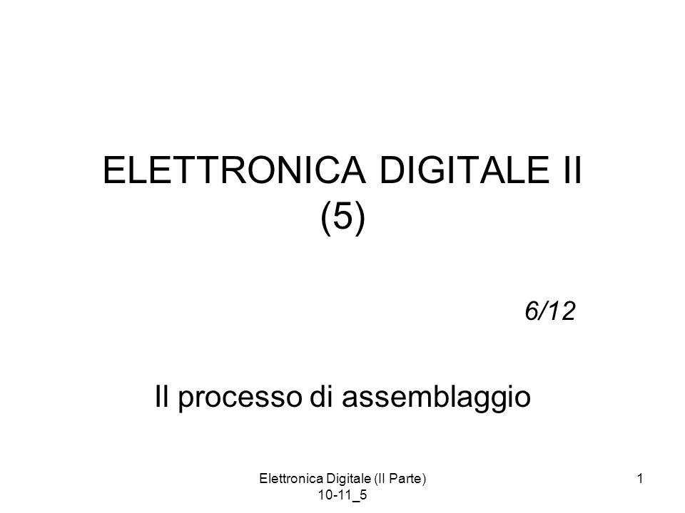 Elettronica Digitale (II Parte) 10-11_5 1 ELETTRONICA DIGITALE II (5) 6/12 Il processo di assemblaggio