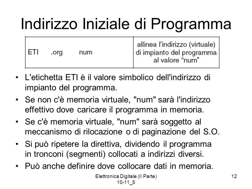 Elettronica Digitale (II Parte) 10-11_5 12 Indirizzo Iniziale di Programma L etichetta ETI è il valore simbolico dell indirizzo di impianto del programma.