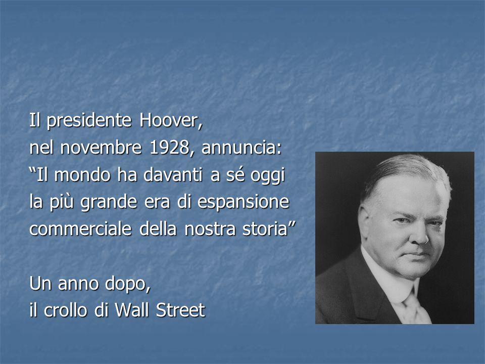 """Il presidente Hoover, nel novembre 1928, annuncia: """"Il mondo ha davanti a sé oggi la più grande era di espansione commerciale della nostra storia"""" Un"""
