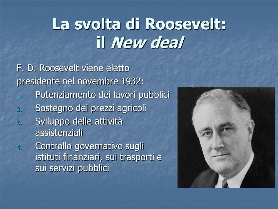 La svolta di Roosevelt: il New deal F. D. Roosevelt viene eletto presidente nel novembre 1932: 1. Potenziamento dei lavori pubblici 2. Sostegno dei pr