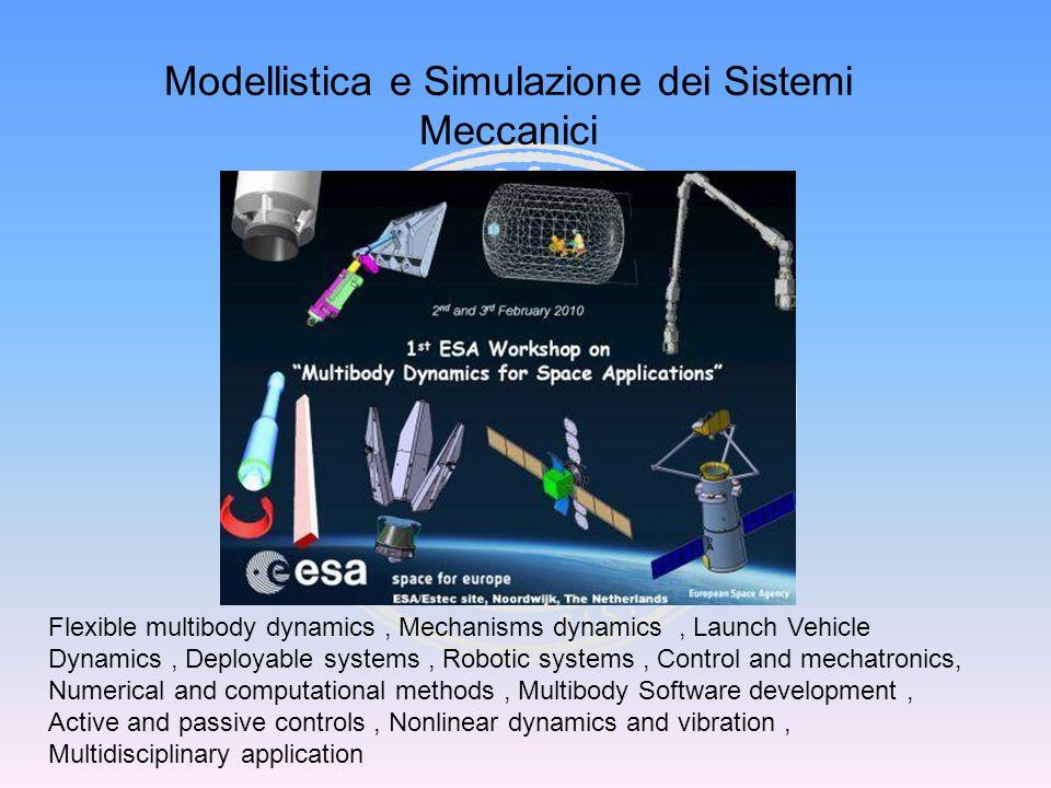 Modellistica e Simulazione dei Sistemi Meccanici Flexible multibody dynamics, Mechanisms dynamics, Launch Vehicle Dynamics, Deployable systems, Roboti