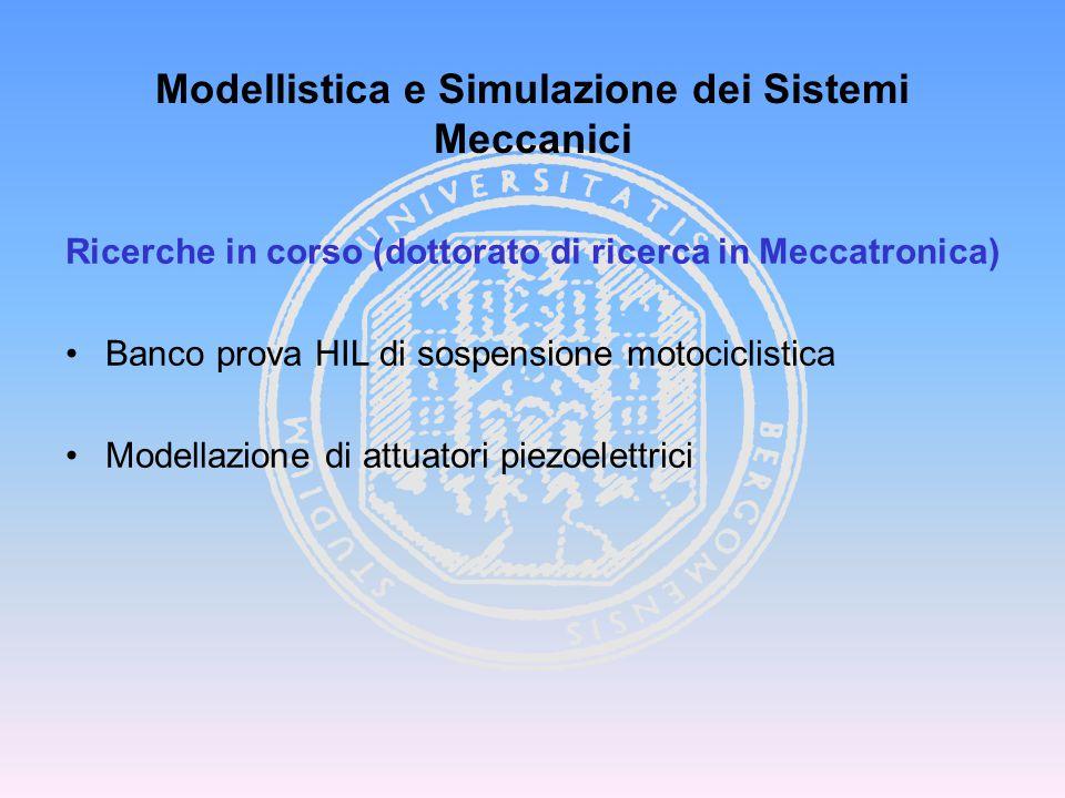 Modellistica e Simulazione dei Sistemi Meccanici Ricerche in corso (dottorato di ricerca in Meccatronica) Banco prova HIL di sospensione motociclistic