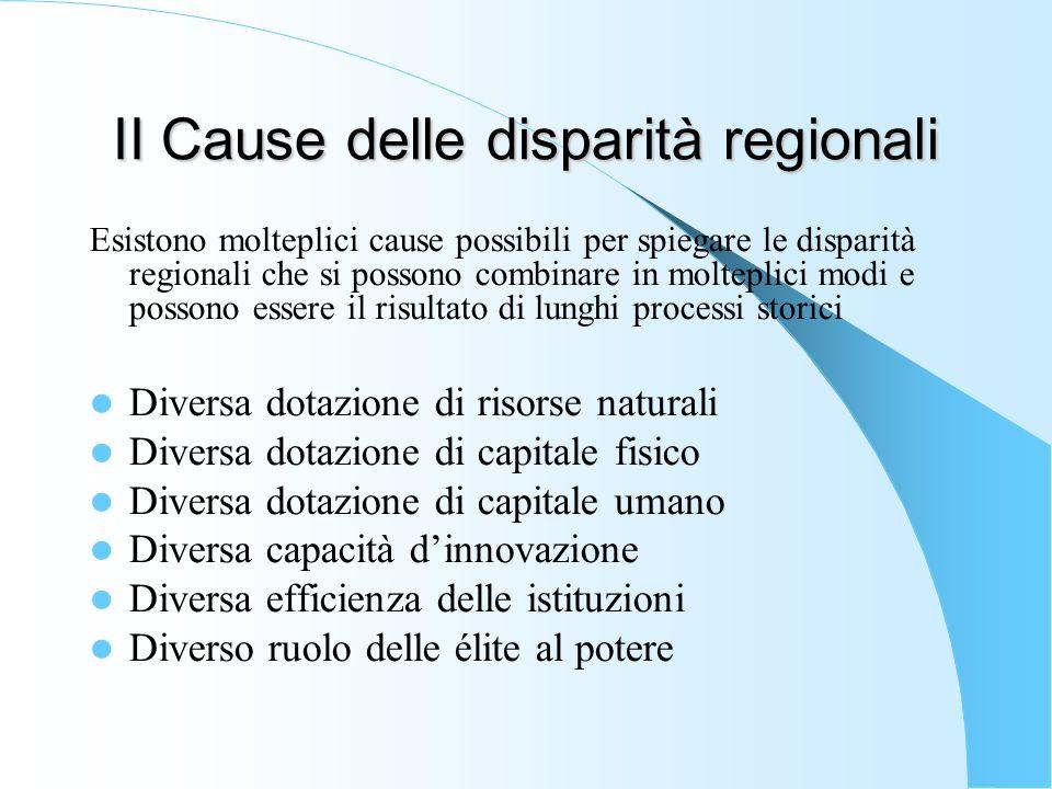 II Cause delle disparità regionali Esistono molteplici cause possibili per spiegare le disparità regionali che si possono combinare in molteplici modi