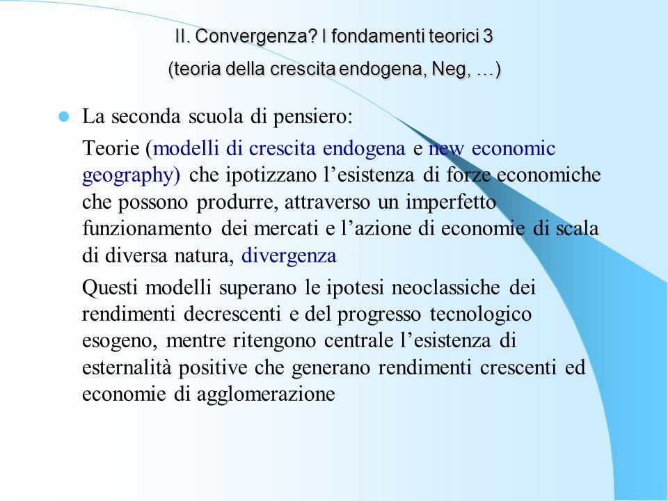 II. Convergenza? I fondamenti teorici 3 (teoria della crescita endogena, Neg, …) La seconda scuola di pensiero: Teorie (modelli di crescita endogena e