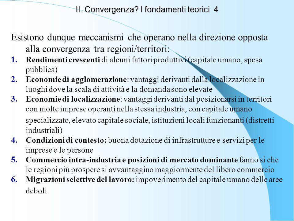 II. Convergenza? I fondamenti teorici 4 Esistono dunque meccanismi che operano nella direzione opposta alla convergenza tra regioni/territori: 1. Rend